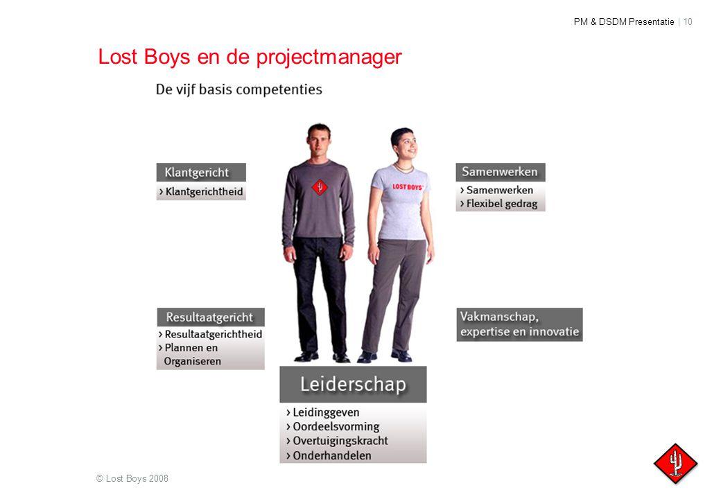 PM & DSDM Presentatie | 10 © Lost Boys 2008 Lost Boys en de projectmanager