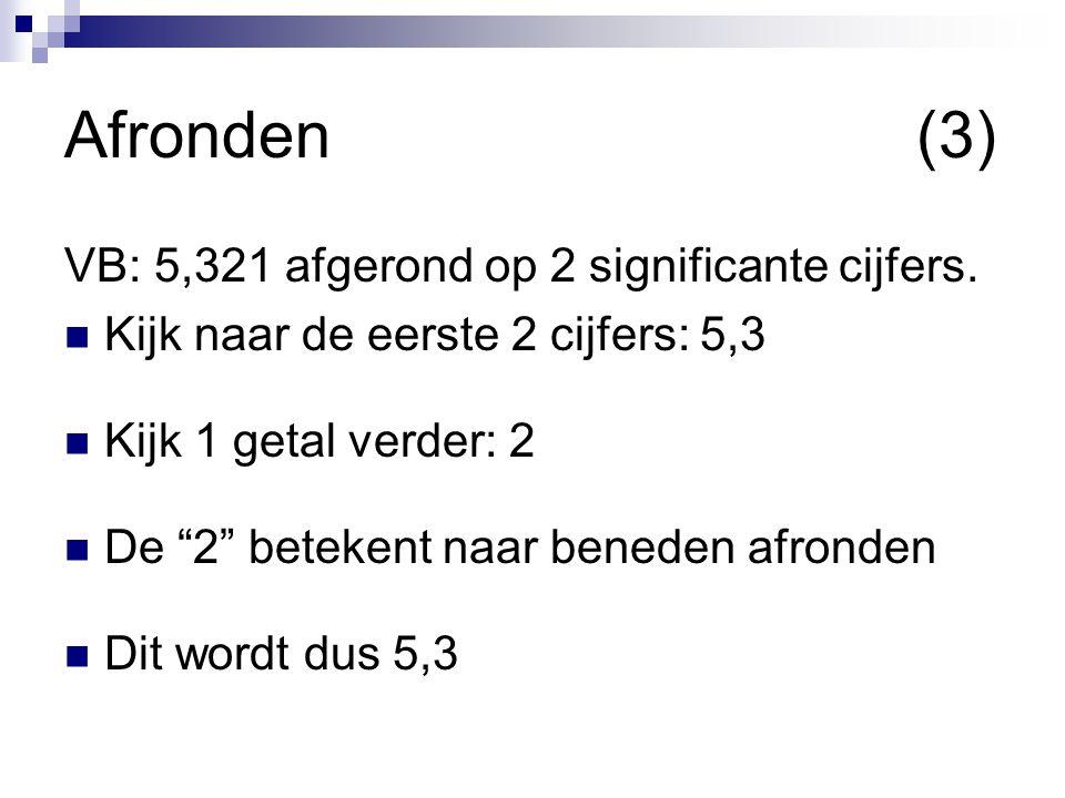 Afronden(3) VB: 5,321 afgerond op 2 significante cijfers.