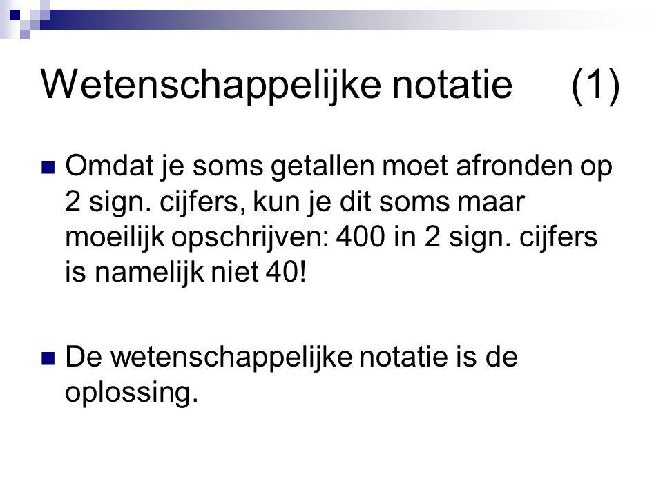Wetenschappelijke notatie(1) Omdat je soms getallen moet afronden op 2 sign.