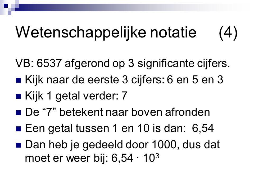 Wetenschappelijke notatie(4) VB: 6537 afgerond op 3 significante cijfers.