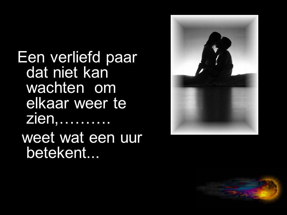 De tijd deel het met iemand die je lief is, je krijgt er geen spijt van...