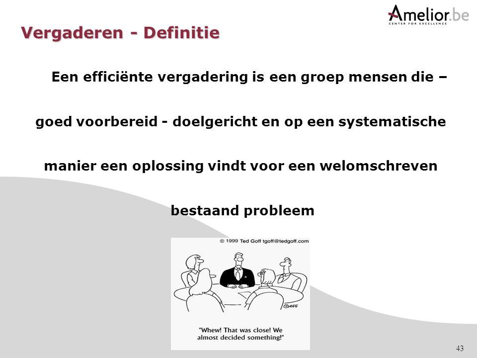 43 Vergaderen - Definitie Een efficiënte vergadering is een groep mensen die – goed voorbereid - doelgericht en op een systematische manier een oploss