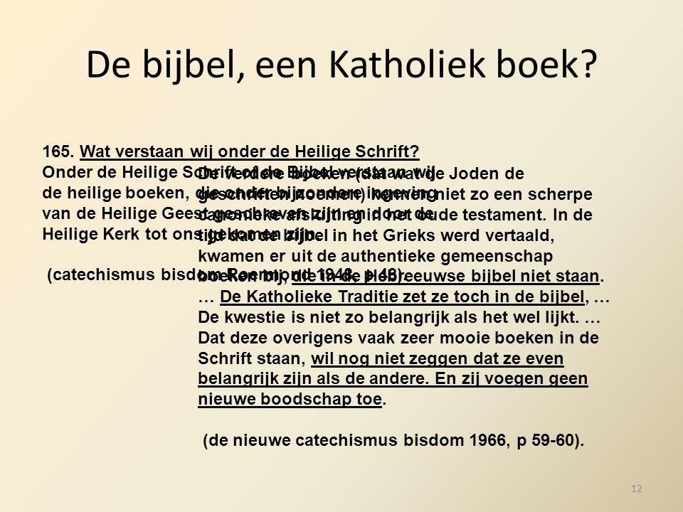 De bijbel, een Katholiek boek? 165. Wat verstaan wij onder de Heilige Schrift? Onder de Heilige Schrift of de Bijbel verstaan wij de heilige boeken, d