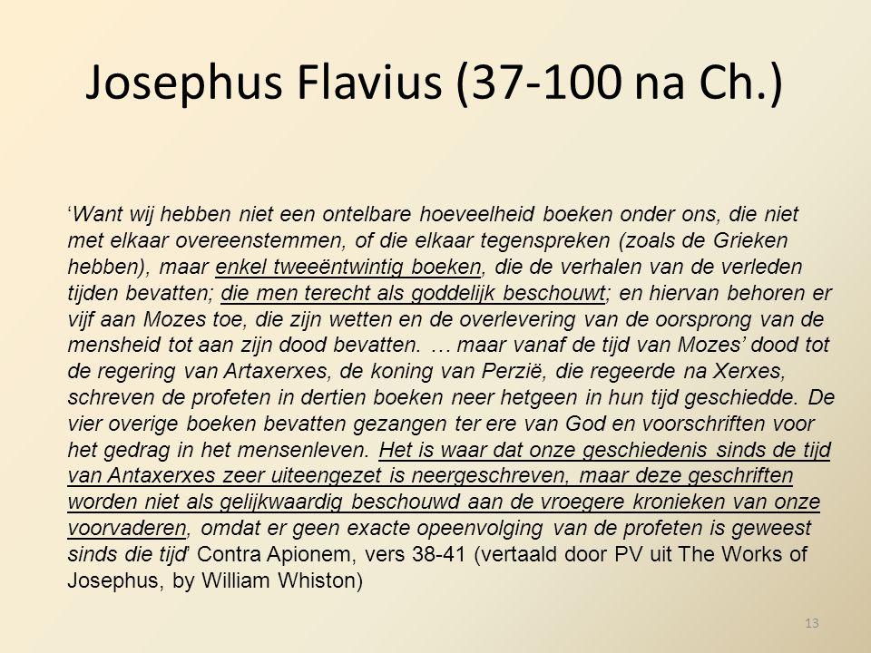 Josephus Flavius (37-100 na Ch.) 'Want wij hebben niet een ontelbare hoeveelheid boeken onder ons, die niet met elkaar overeenstemmen, of die elkaar t