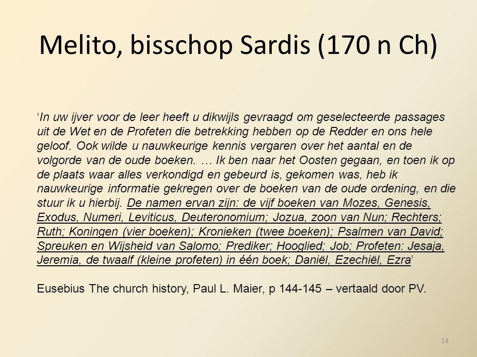 Melito, bisschop Sardis (170 n Ch) 'In uw ijver voor de leer heeft u dikwijls gevraagd om geselecteerde passages uit de Wet en de Profeten die betrekk