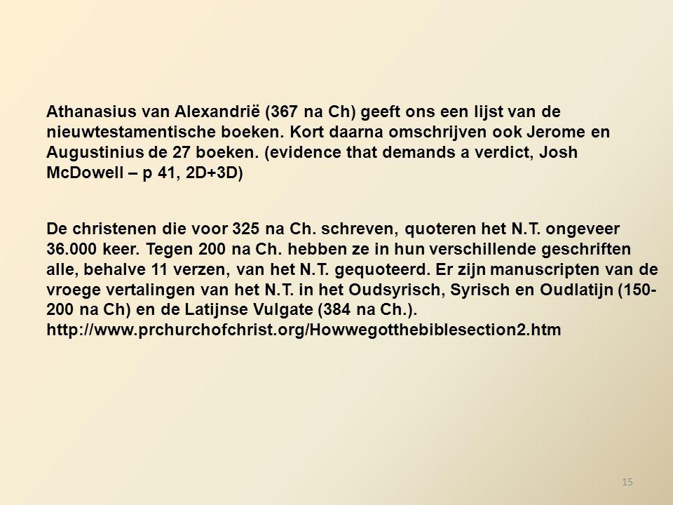 Athanasius van Alexandrië (367 na Ch) geeft ons een lijst van de nieuwtestamentische boeken. Kort daarna omschrijven ook Jerome en Augustinius de 27 b
