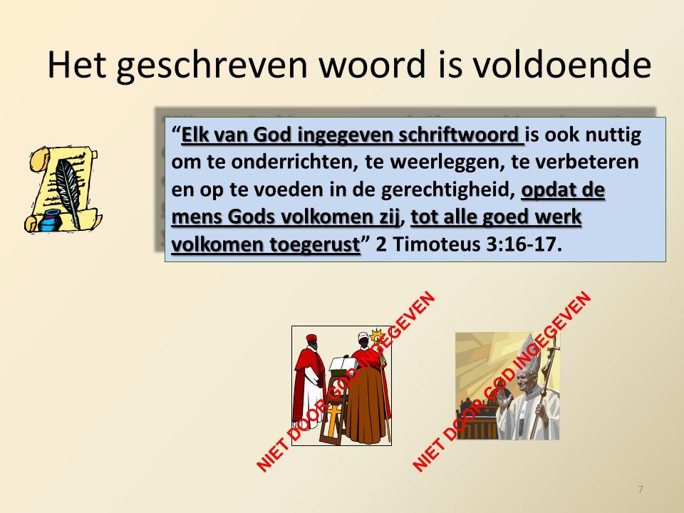 """Het geschreven woord is voldoende Elk van God ingegeven schriftwoord opdat de mens Gods volkomen zijtot alle goed werk volkomen toegerust """"Elk van God"""