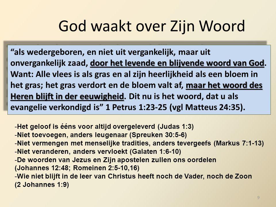 """God waakt over Zijn Woord door het levende en blijvende woord van God maar het woord des Heren blijft in der eeuwigheid """"als wedergeboren, en niet uit"""