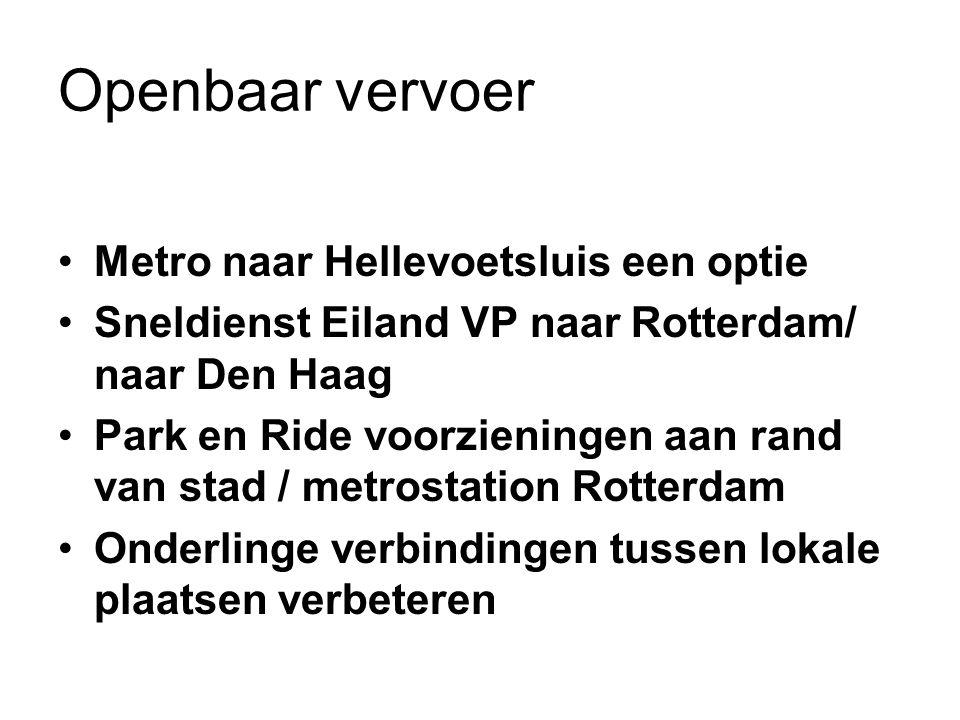 Openbaar vervoer Metro naar Hellevoetsluis een optie Sneldienst Eiland VP naar Rotterdam/ naar Den Haag Park en Ride voorzieningen aan rand van stad /