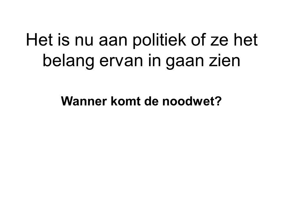 Het is nu aan politiek of ze het belang ervan in gaan zien Wanner komt de noodwet?