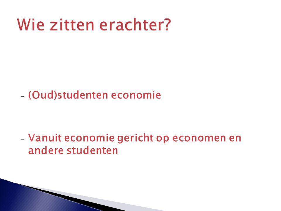 - (Oud)studenten economie - Vanuit economie gericht op economen en andere studenten