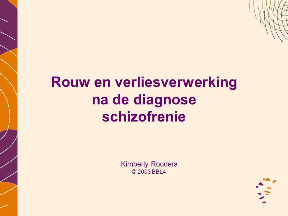 Rouw en verliesverwerking na de diagnose schizofrenie Kimberly Rooders © 2003 BBL4