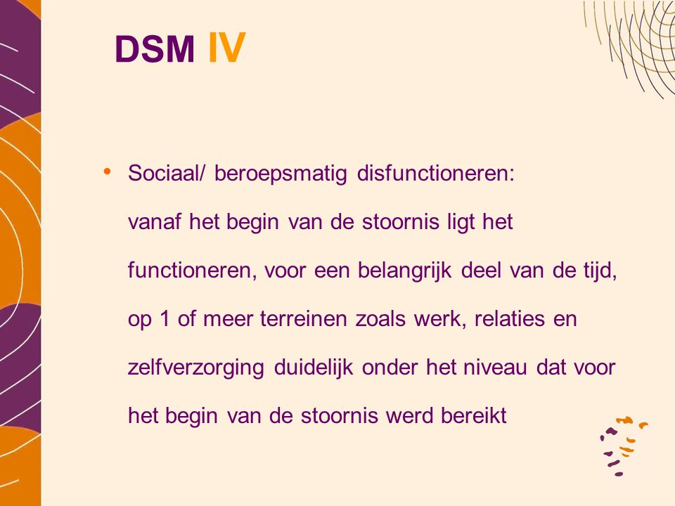 DSM IV Sociaal/ beroepsmatig disfunctioneren: vanaf het begin van de stoornis ligt het functioneren, voor een belangrijk deel van de tijd, op 1 of mee