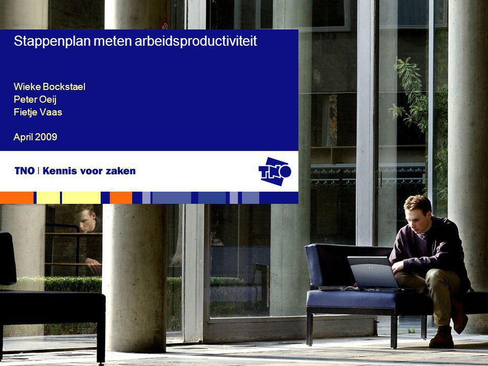 Wieke Bockstael Peter Oeij Fietje Vaas April 2009 Stappenplan meten arbeidsproductiviteit