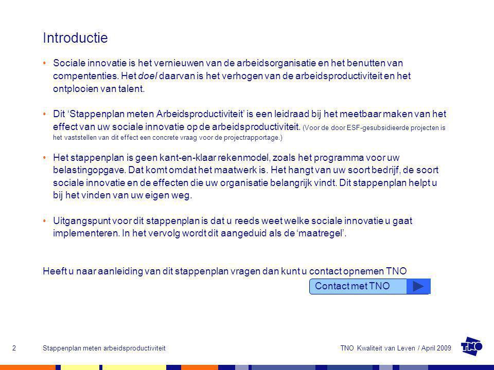 TNO Kwaliteit van Leven / April 2009Stappenplan meten arbeidsproductiviteit2 Introductie Sociale innovatie is het vernieuwen van de arbeidsorganisatie