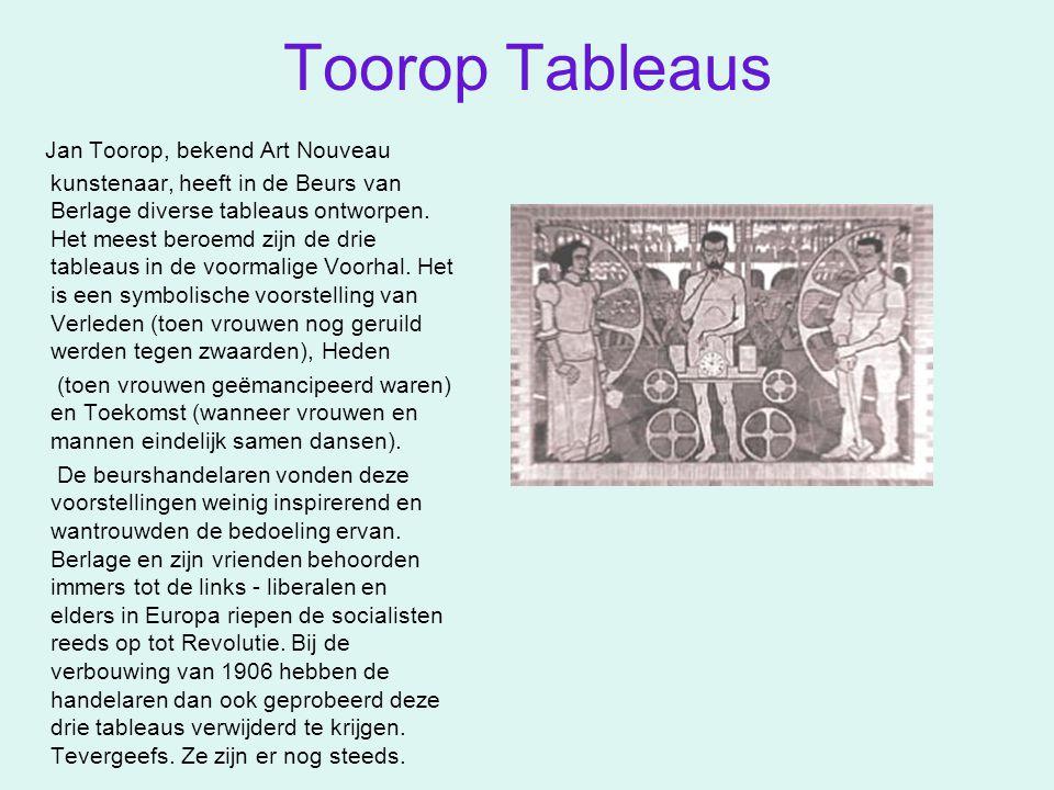 Toorop Tableaus Jan Toorop, bekend Art Nouveau kunstenaar, heeft in de Beurs van Berlage diverse tableaus ontworpen. Het meest beroemd zijn de drie ta