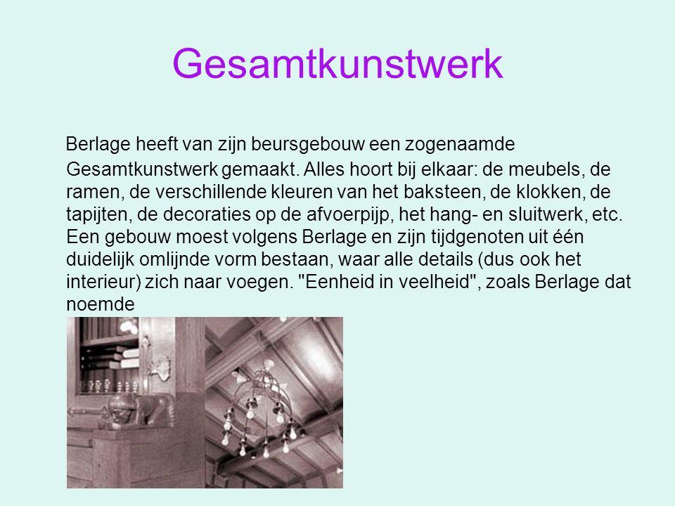 Gesamtkunstwerk Berlage heeft van zijn beursgebouw een zogenaamde Gesamtkunstwerk gemaakt. Alles hoort bij elkaar: de meubels, de ramen, de verschille