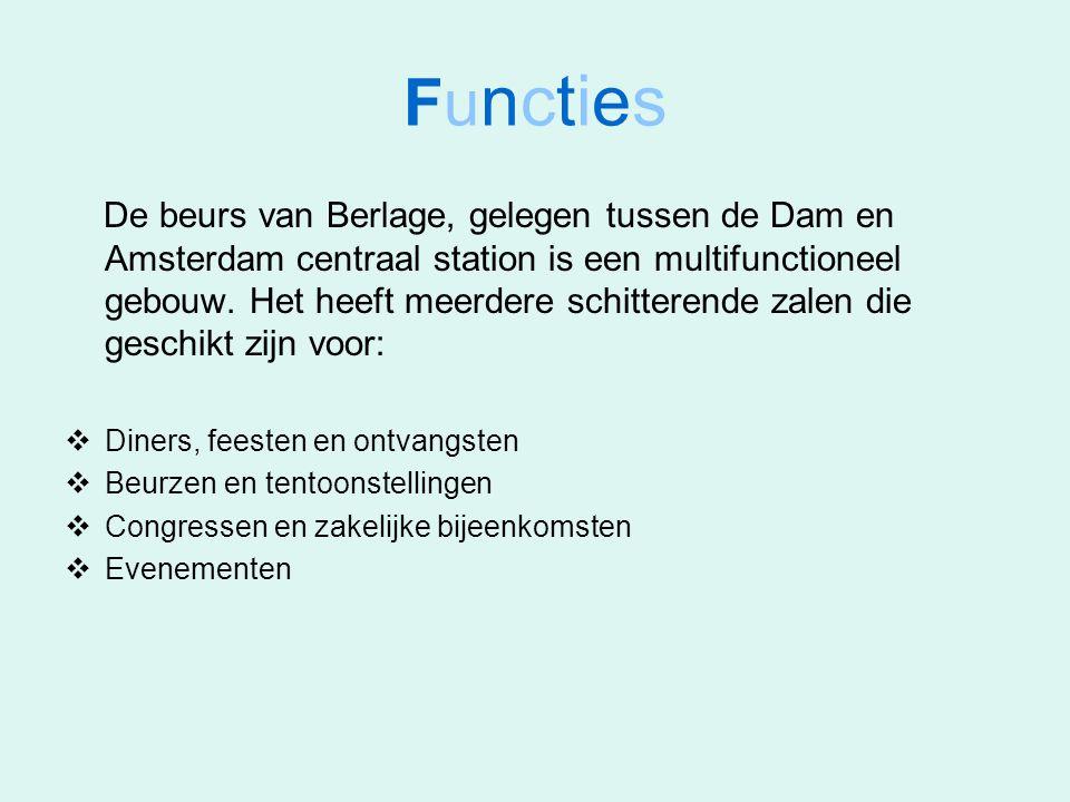 FunctiesFuncties De beurs van Berlage, gelegen tussen de Dam en Amsterdam centraal station is een multifunctioneel gebouw. Het heeft meerdere schitter