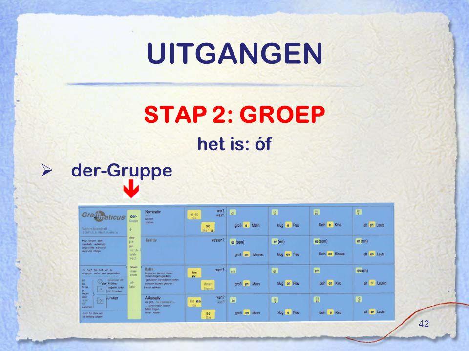 42 UITGANGEN STAP 2: GROEP het is: óf  der-Gruppe