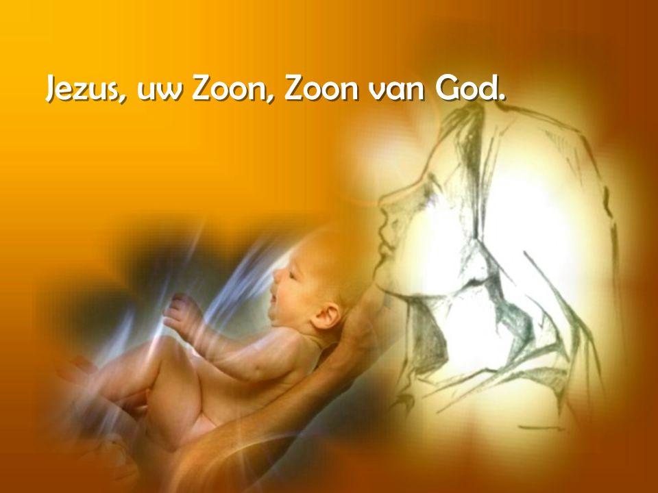 Jezus, uw Zoon, Zoon van God.