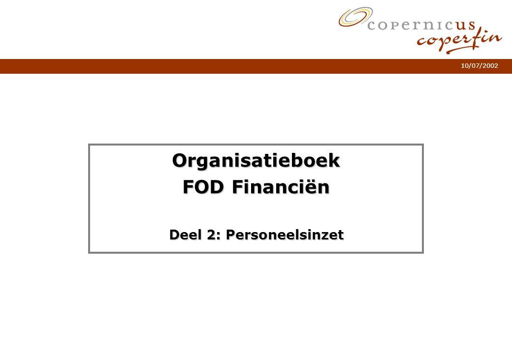 10/07/2002 Organisatieboek FOD Financiën Deel 2: Personeelsinzet