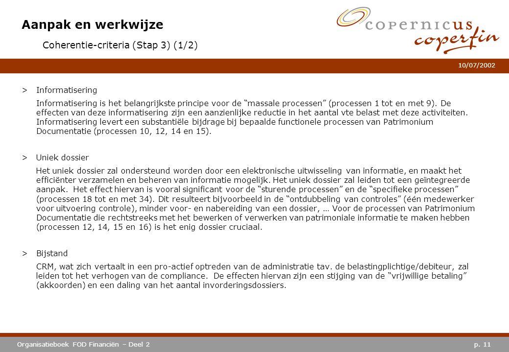 p. 11Organisatieboek FOD Financiën – Deel 2 10/07/2002 Aanpak en werkwijze Coherentie-criteria (Stap 3) (1/2) >Informatisering Informatisering is het