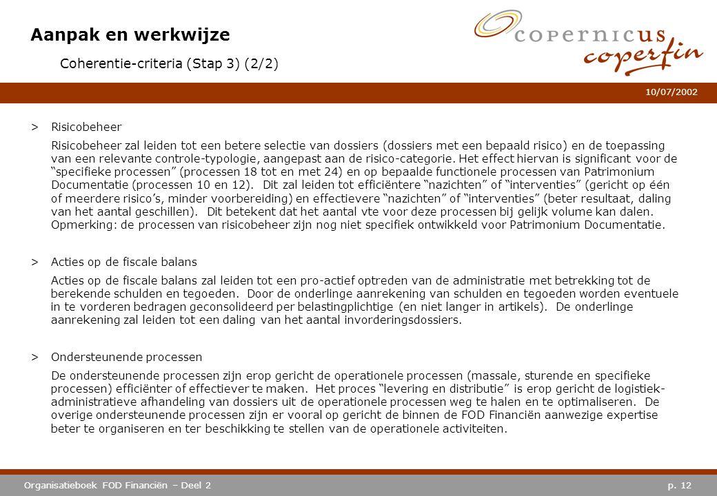 p. 12Organisatieboek FOD Financiën – Deel 2 10/07/2002 Aanpak en werkwijze Coherentie-criteria (Stap 3) (2/2) >Risicobeheer Risicobeheer zal leiden to