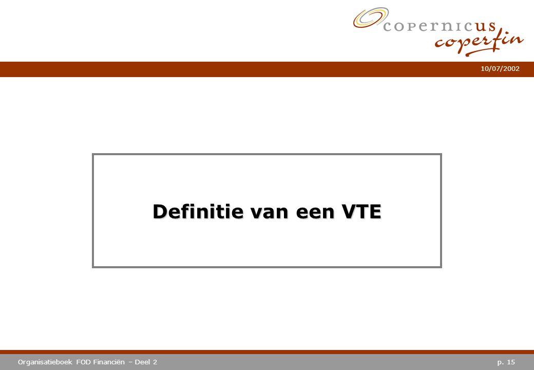 p. 15Organisatieboek FOD Financiën – Deel 2 10/07/2002 Definitie van een VTE