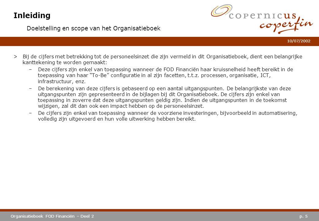 p. 5Organisatieboek FOD Financiën – Deel 2 10/07/2002 Inleiding >Bij de cijfers met betrekking tot de personeelsinzet die zijn vermeld in dit Organisa