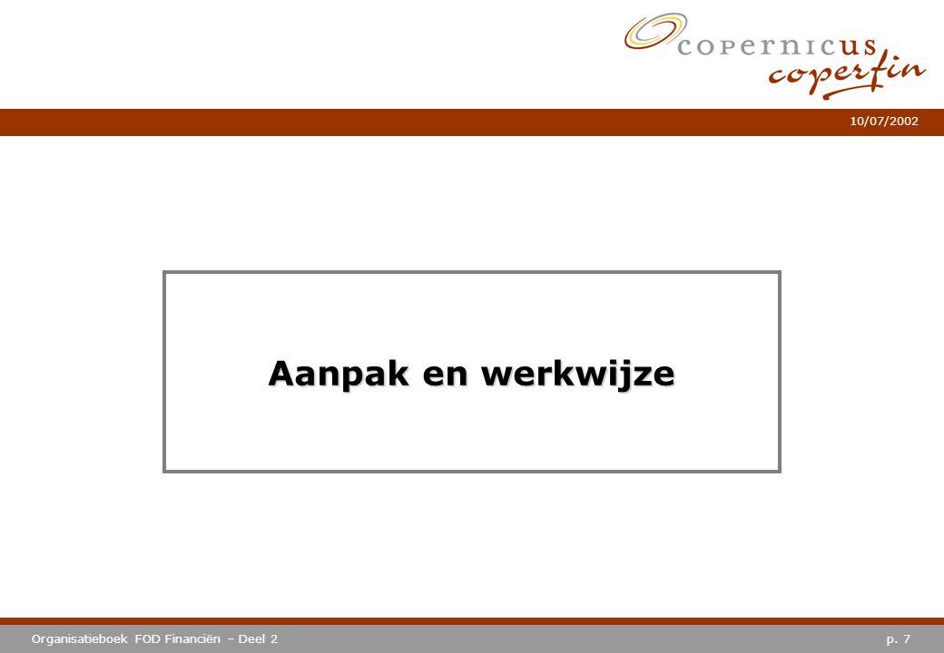 p. 7Organisatieboek FOD Financiën – Deel 2 10/07/2002 Aanpak en werkwijze