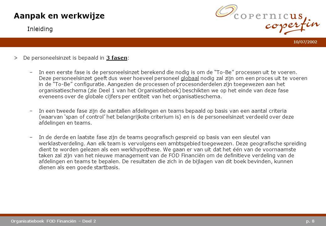 p. 8Organisatieboek FOD Financiën – Deel 2 10/07/2002 Aanpak en werkwijze >De personeelsinzet is bepaald in 3 fasen: –In een eerste fase is de persone
