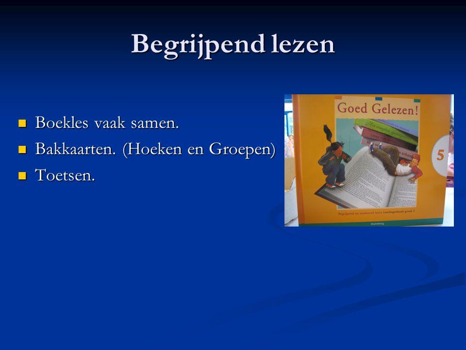 Begrijpend lezen Boekles vaak samen. Boekles vaak samen. Bakkaarten. (Hoeken en Groepen) Bakkaarten. (Hoeken en Groepen) Toetsen. Toetsen.