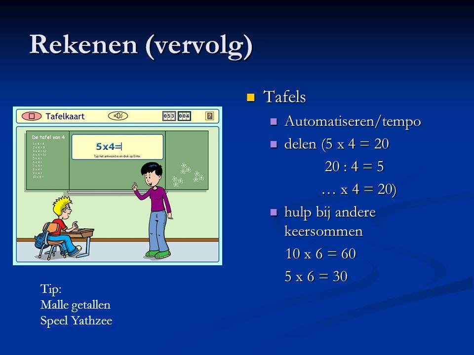 Rekenen (vervolg) Tafels Automatiseren/tempo delen (5 x 4 = 20 20 : 4 = 5 … x 4 = 20) hulp bij andere keersommen 10 x 6 = 60 5 x 6 = 30 Tip: Malle get