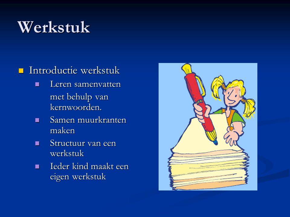 Werkstuk Introductie werkstuk Introductie werkstuk Leren samenvatten Leren samenvatten met behulp van kernwoorden. Samen muurkranten maken Samen muurk