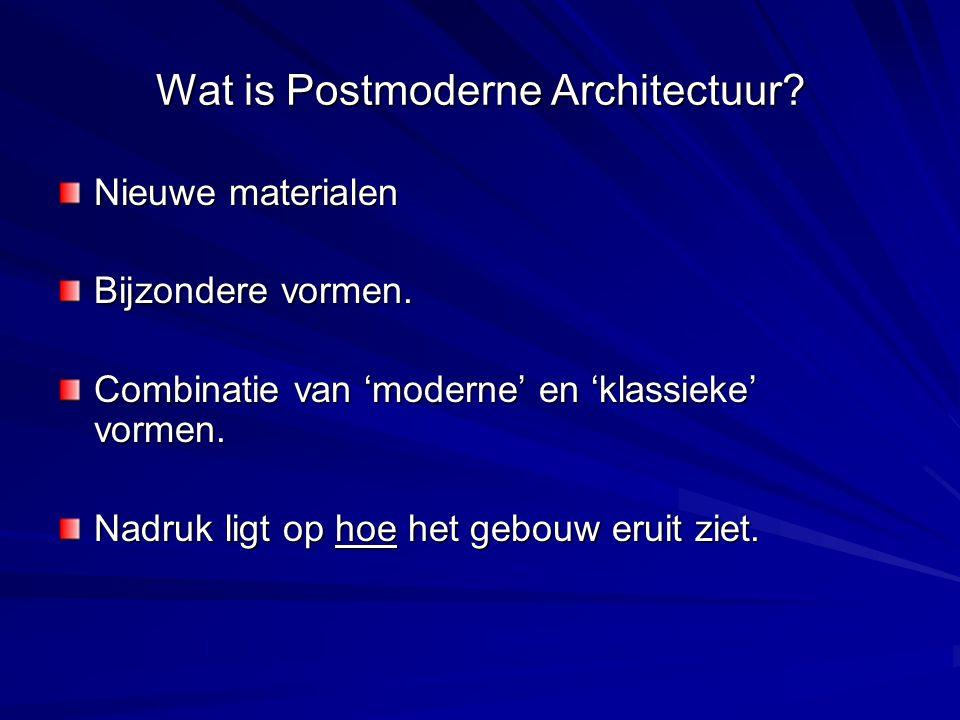 Wat is Postmoderne Architectuur? Nieuwe materialen Bijzondere vormen. Combinatie van 'moderne' en 'klassieke' vormen. Nadruk ligt op hoe het gebouw er