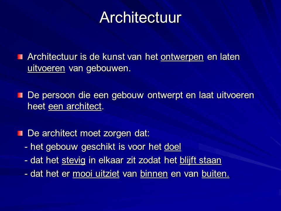 Architectuur Architectuur is de kunst van het ontwerpen en laten uitvoeren van gebouwen. De persoon die een gebouw ontwerpt en laat uitvoeren heet een