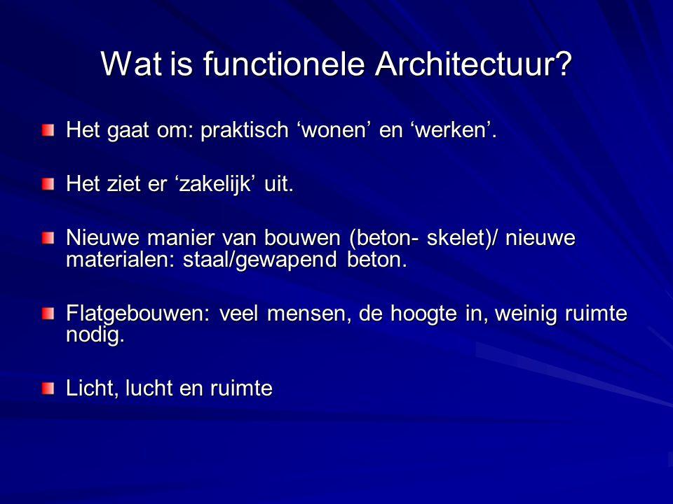 Wat is functionele Architectuur? Het gaat om: praktisch 'wonen' en 'werken'. Het ziet er 'zakelijk' uit. Nieuwe manier van bouwen (beton- skelet)/ nie