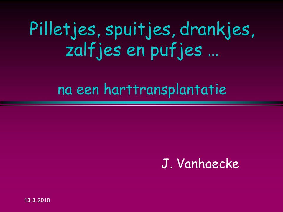 Pilletjes, spuitjes, drankjes, zalfjes en pufjes … na een harttransplantatie J. Vanhaecke 13-3-2010