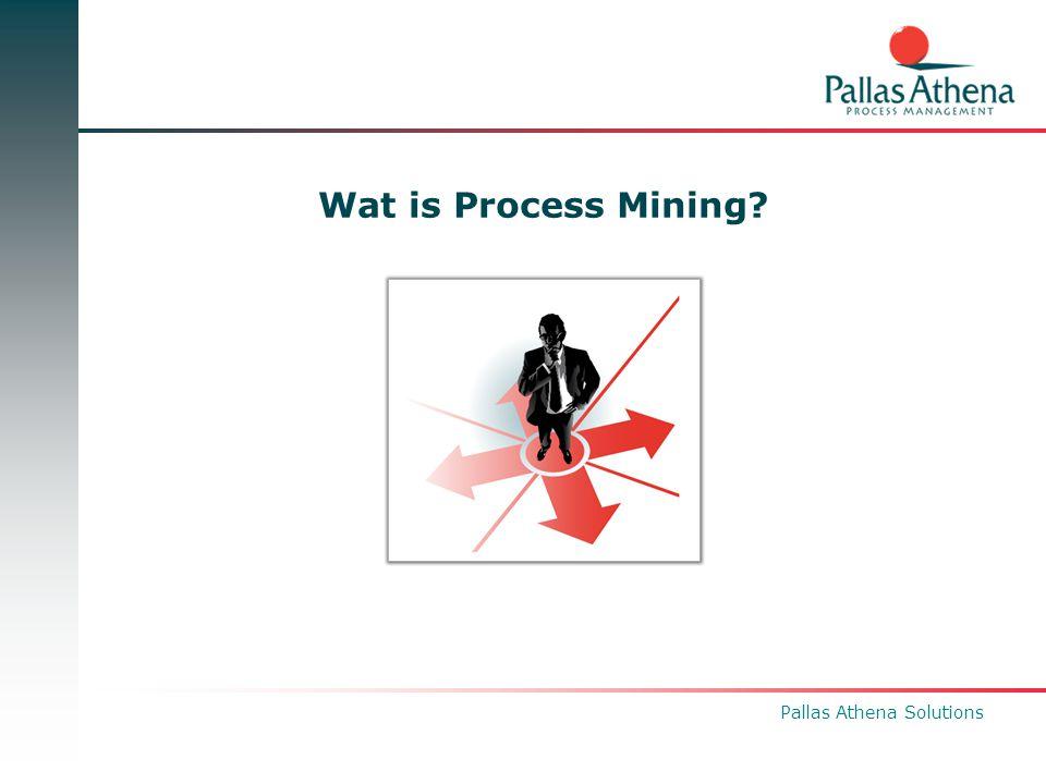Pallas Athena Solutions  Klant krijgt: – Process Discovery & Analysis: Mining van 1 proces (uitgebreider dan de Verrassingsanalyse, in de vorm van 1 of meerdere Flash-animaties); Mining vanuit maximaal drie invalshoeken (Proces, Organisatie, Case- Type); – Data analyse van het bronbestand (incl.