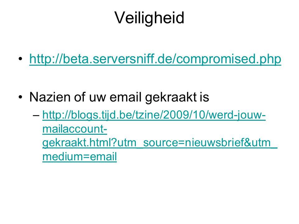 Veiligheid http://beta.serversniff.de/compromised.php Nazien of uw email gekraakt is –http://blogs.tijd.be/tzine/2009/10/werd-jouw- mailaccount- gekraakt.html utm_source=nieuwsbrief&utm_ medium=emailhttp://blogs.tijd.be/tzine/2009/10/werd-jouw- mailaccount- gekraakt.html utm_source=nieuwsbrief&utm_ medium=email