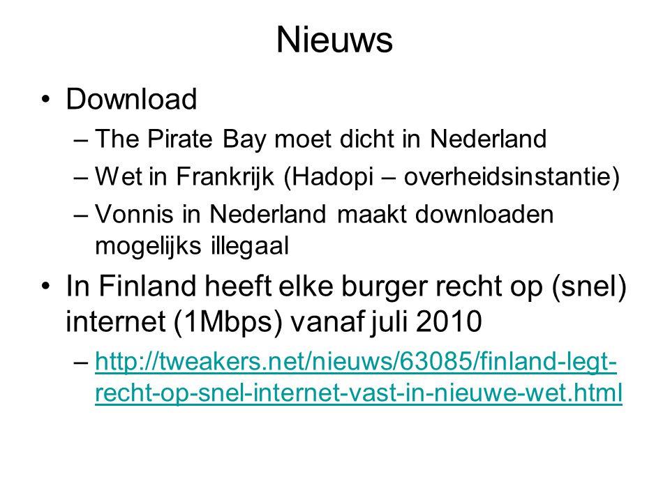 Nieuws Download –The Pirate Bay moet dicht in Nederland –Wet in Frankrijk (Hadopi – overheidsinstantie) –Vonnis in Nederland maakt downloaden mogelijks illegaal In Finland heeft elke burger recht op (snel) internet (1Mbps) vanaf juli 2010 –http://tweakers.net/nieuws/63085/finland-legt- recht-op-snel-internet-vast-in-nieuwe-wet.htmlhttp://tweakers.net/nieuws/63085/finland-legt- recht-op-snel-internet-vast-in-nieuwe-wet.html