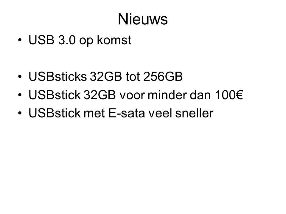 Nieuws USB 3.0 op komst USBsticks 32GB tot 256GB USBstick 32GB voor minder dan 100€ USBstick met E-sata veel sneller