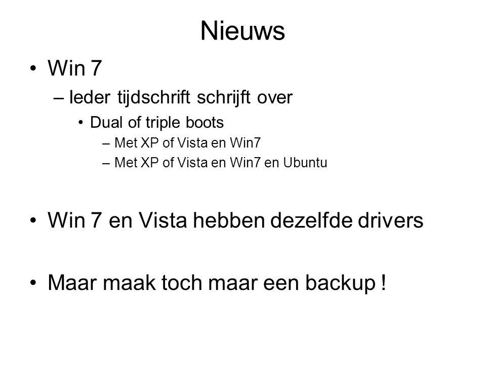 Nieuws Win 7 –Ieder tijdschrift schrijft over Dual of triple boots –Met XP of Vista en Win7 –Met XP of Vista en Win7 en Ubuntu Win 7 en Vista hebben dezelfde drivers Maar maak toch maar een backup !