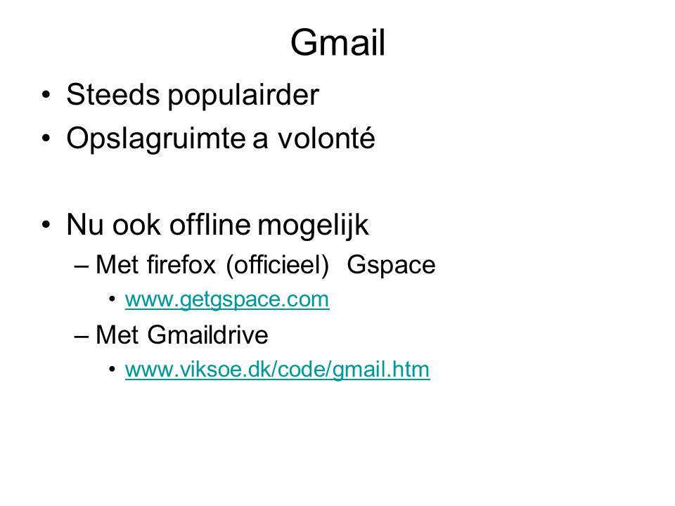 Gmail Steeds populairder Opslagruimte a volonté Nu ook offline mogelijk –Met firefox (officieel) Gspace www.getgspace.com –Met Gmaildrive www.viksoe.dk/code/gmail.htm