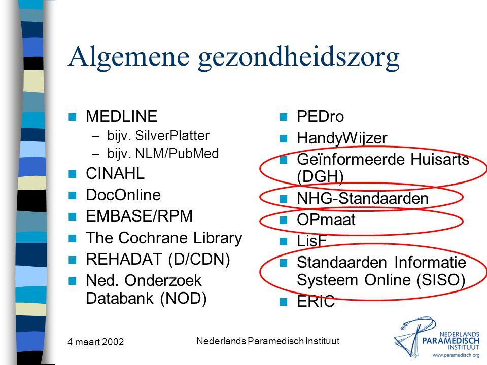 4 maart 2002 Nederlands Paramedisch Instituut Algemene gezondheidszorg MEDLINE –bijv. SilverPlatter –bijv. NLM/PubMed CINAHL DocOnline EMBASE/RPM The