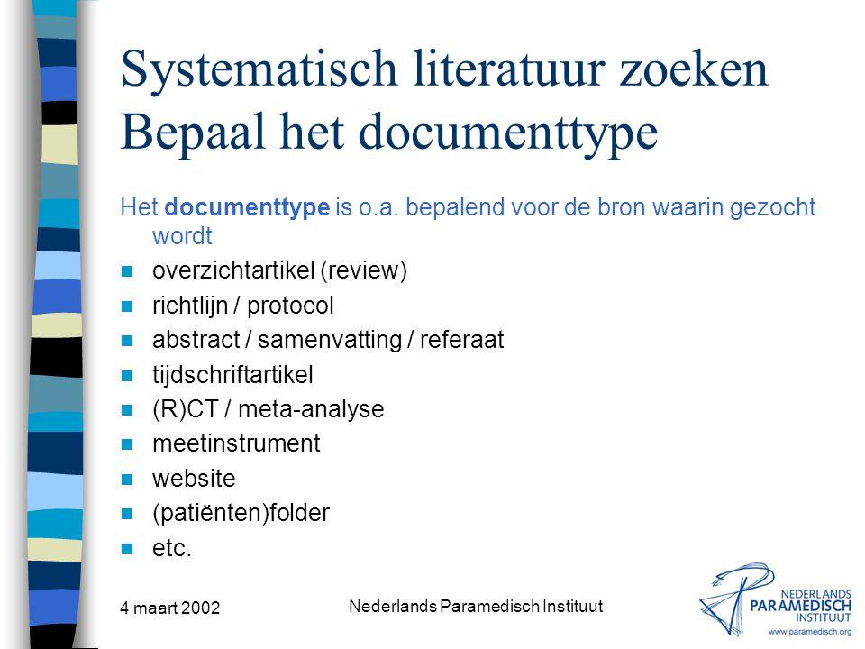 4 maart 2002 Nederlands Paramedisch Instituut Systematisch literatuur zoeken Bepaal het documenttype Het documenttype is o.a. bepalend voor de bron wa