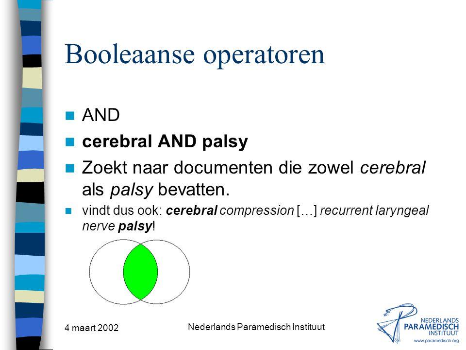 4 maart 2002 Nederlands Paramedisch Instituut Booleaanse operatoren AND cerebral AND palsy Zoekt naar documenten die zowel cerebral als palsy bevatten