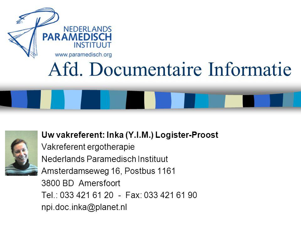 Afd. Documentaire Informatie Uw vakreferent: Inka (Y.I.M.) Logister-Proost Vakreferent ergotherapie Nederlands Paramedisch Instituut Amsterdamseweg 16