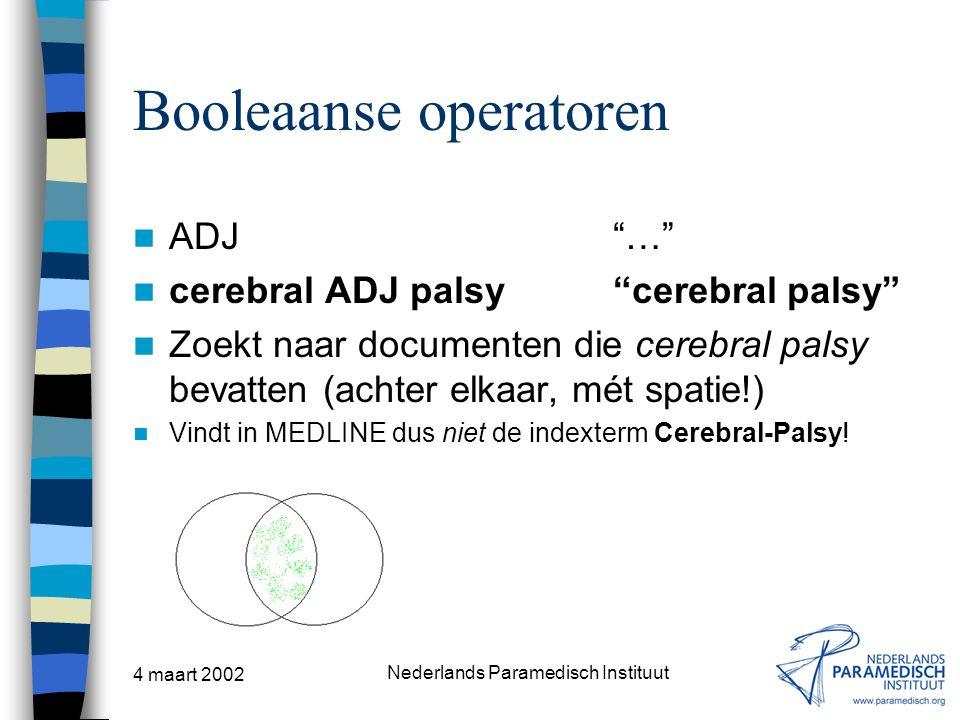 "4 maart 2002 Nederlands Paramedisch Instituut Booleaanse operatoren ADJ""…"" cerebral ADJ palsy""cerebral palsy"" Zoekt naar documenten die cerebral palsy"
