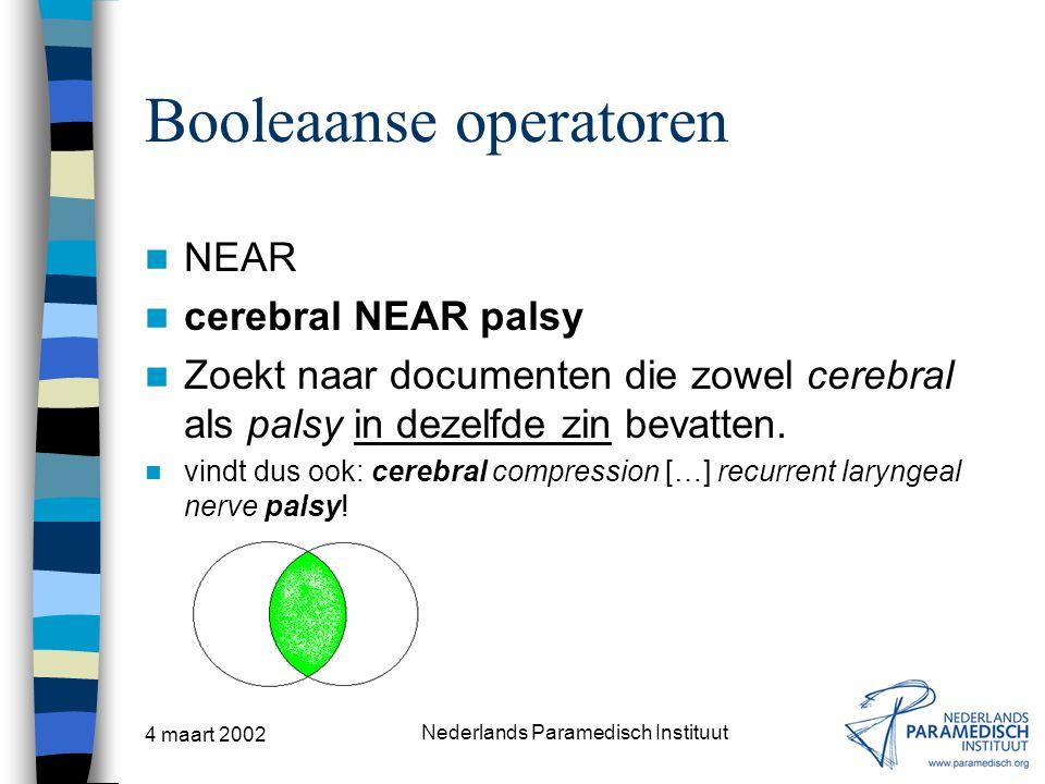 4 maart 2002 Nederlands Paramedisch Instituut Booleaanse operatoren NEAR cerebral NEAR palsy Zoekt naar documenten die zowel cerebral als palsy in dez